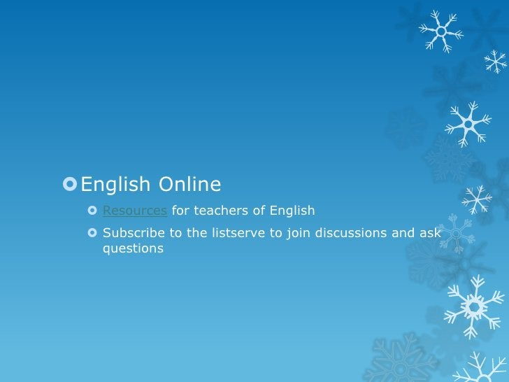 English Online   Resources for teachers of English   Subscribe to the listserve to join discussions and ask    questions