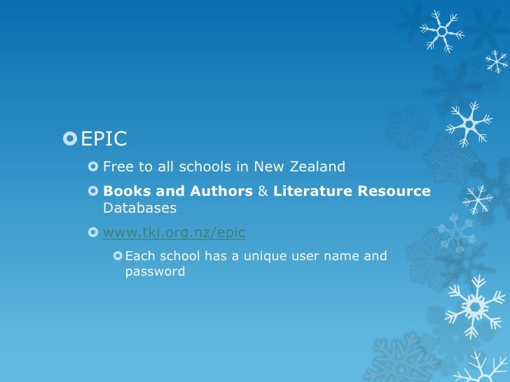 EPIC  Free to all schools in New Zealand  Books and Authors & Literature Resource   Databases  www.tki.org.nz/epic    ...