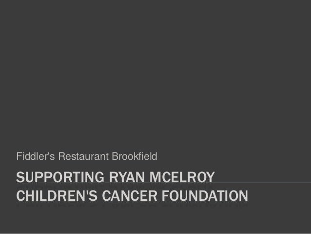 SUPPORTING RYAN MCELROY CHILDREN'S CANCER FOUNDATION Fiddler's Restaurant Brookfield