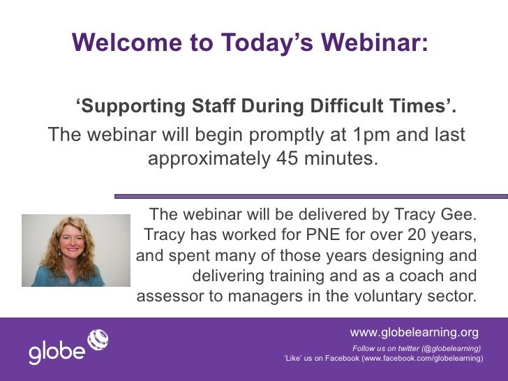 Welcome to Today's Webinar:  'Supporting Staff During Difficult Times'.The webinar will begin promptly at 1pm and last    ...
