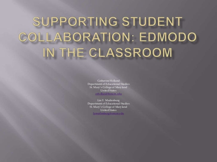 Supporting Student Collaboration: Edmodo in the Classroom<br />Catherine Holland<br />Department of Educational Studies<br...