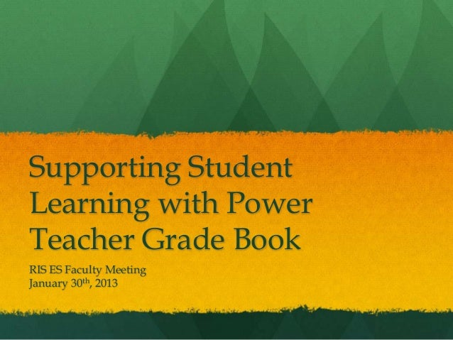 Supporting StudentLearning with PowerTeacher Grade BookRIS ES Faculty MeetingJanuary 30th, 2013