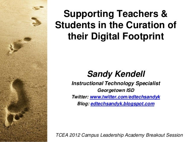 Supporting Teachers & Students in the Curation of their Digital Footprint  Sandy Kendell Instructional Technology Speciali...
