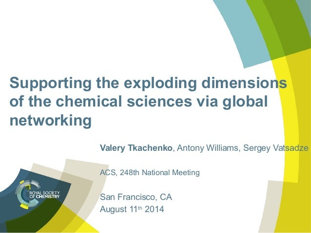 Supporting the exploding dimensions of the chemical sciences via global networking Valery Tkachenko, Antony Williams, Serg...
