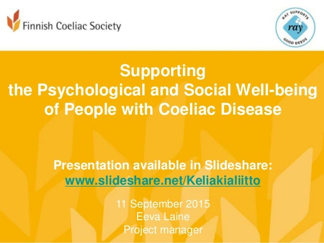 Supporting the Psychological and Social Well-being of People with Coeliac Disease Presentation available in Slideshare: ww...