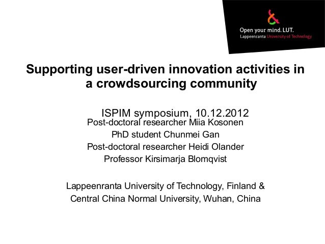 Supporting user-driven innovation activities ina crowdsourcing communityPost-doctoral researcher Miia KosonenPhD student C...