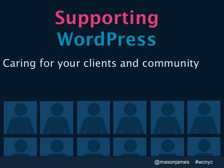 Supporting         WordPressCaring for your clients and community                            @masonjames   #wcnyc