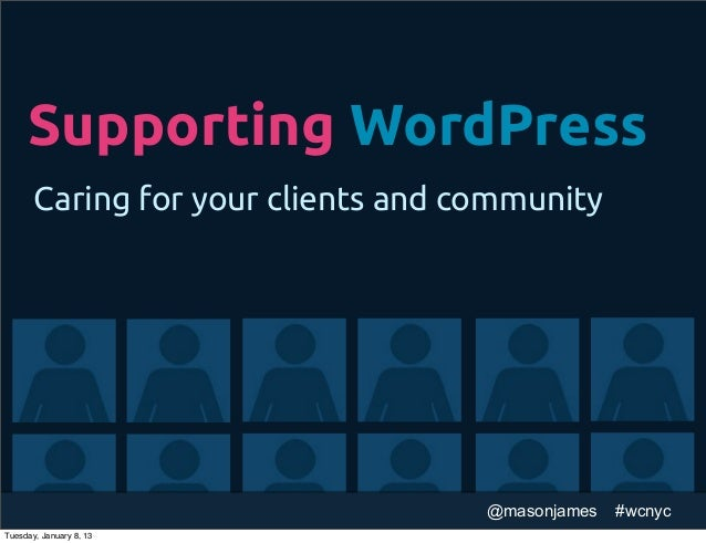 Supporting WordPress       Caring for your clients and community                                    @masonjames   #wcnycTu...