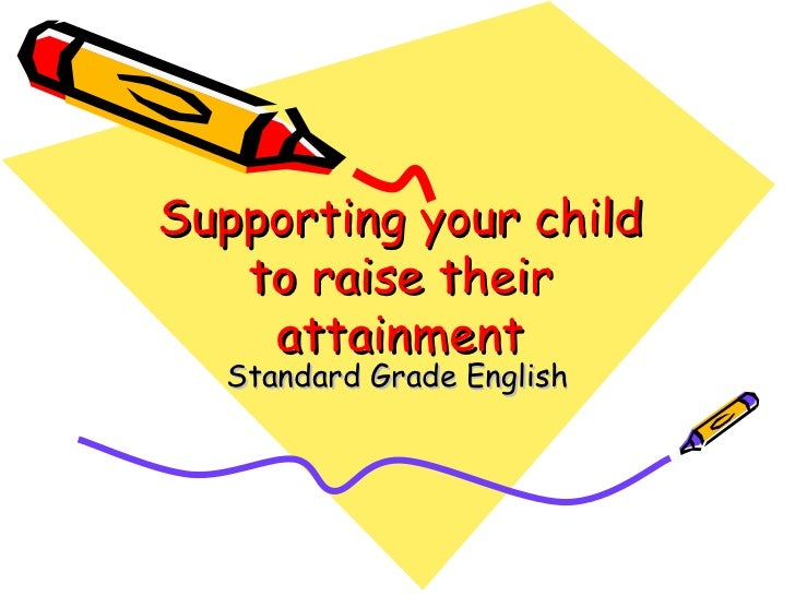 Supporting your child to raise their attainment Standard Grade English
