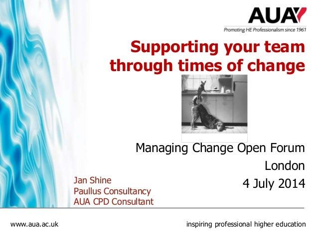 www.aua.ac.uk inspiring professional higher education Supporting your team through times of change Managing Change Open Fo...