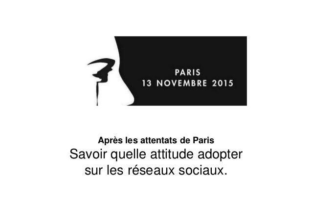 Après les attentats de Paris Savoir quelle attitude adopter sur les réseaux sociaux.