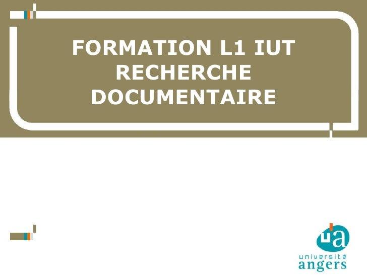 FORMATION L1 IUT                   RECHERCHE                 DOCUMENTAIRE1   01/03/12    Service Commun de la Documentation
