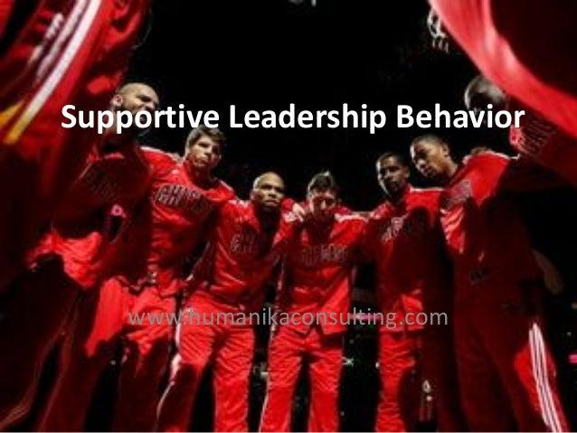 Supportive Leadership Behavior    www.humanikaconsulting.com