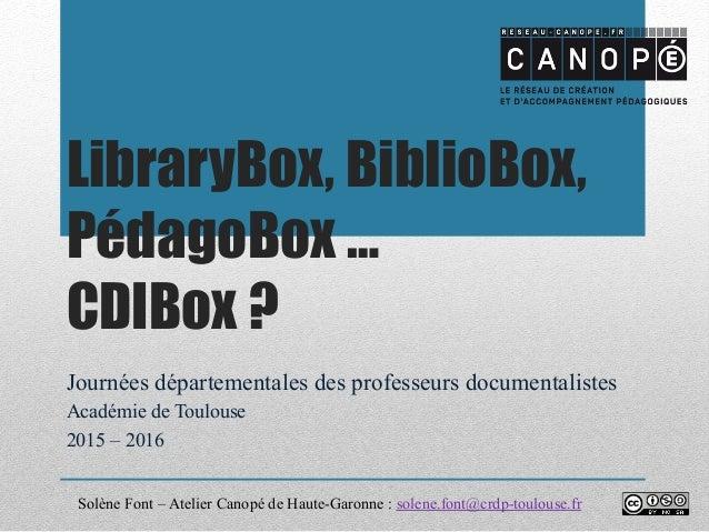 LibraryBox, BiblioBox, PédagoBox … CDIBox ? Journées départementales des professeurs documentalistes Académie de Toulouse ...
