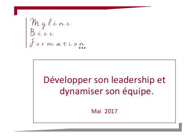 Développer  son  leadership  et   dynamiser  son  équipe.      Mai    2017