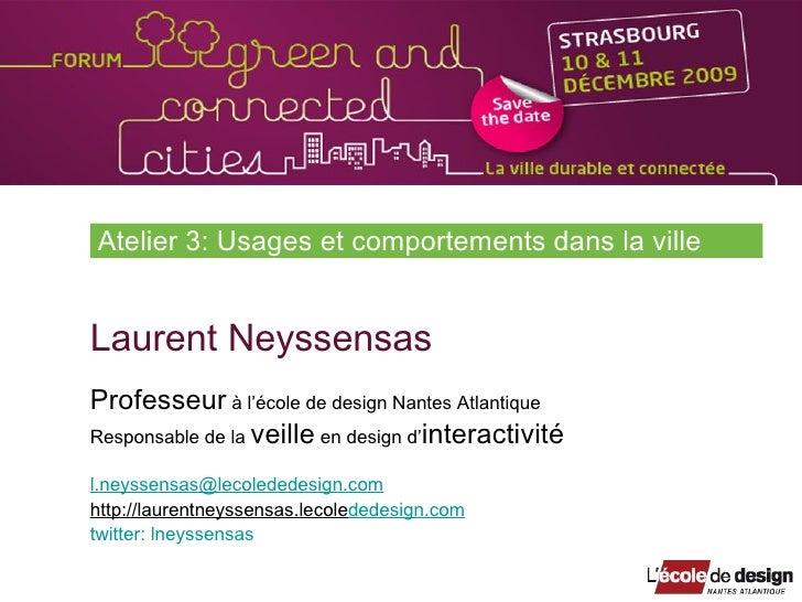 Atelier 3: Usages et comportements dans la ville Laurent Neyssensas Professeur  à l'école de design Nantes Atlantique Resp...
