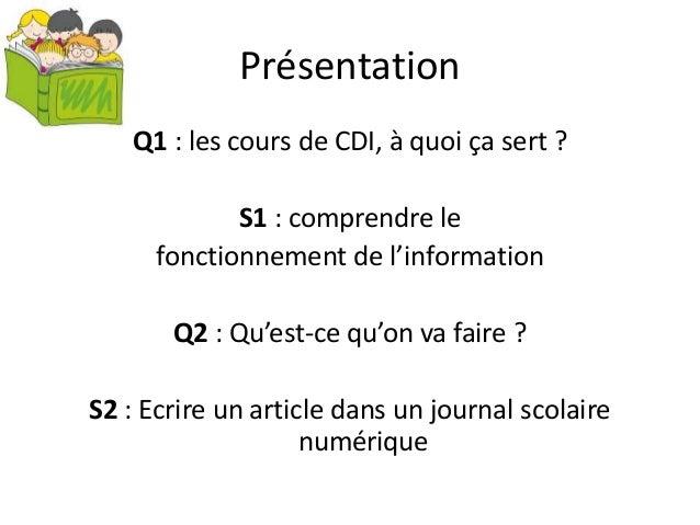 Présentation Q1 : les cours de CDI, à quoi ça sert ? S1 : comprendre le fonctionnement de l'information Q2 : Qu'est-ce qu'...
