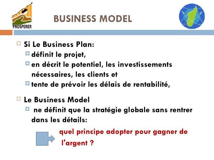 <ul><li>Si Le Business Plan: </li></ul><ul><ul><li>définit le projet,  </li></ul></ul><ul><ul><li>en décrit le potentiel, ...