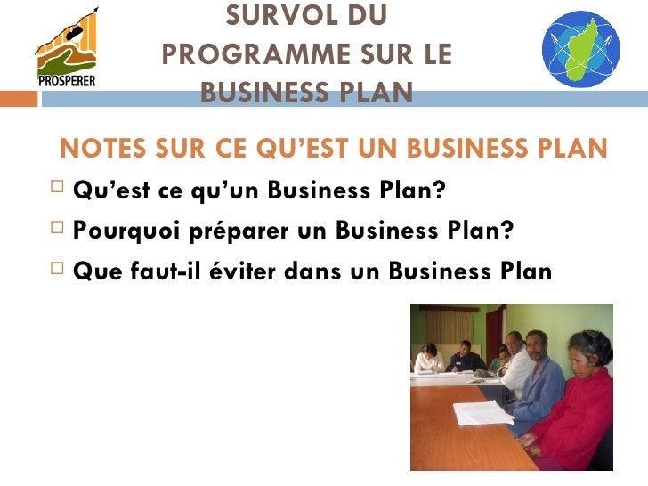 NOTES SUR CE QU'EST UN BUSINESS PLAN <ul><li>Qu'est ce qu'un Business Plan? </li></ul><ul><li>Pourquoi préparer un Busines...