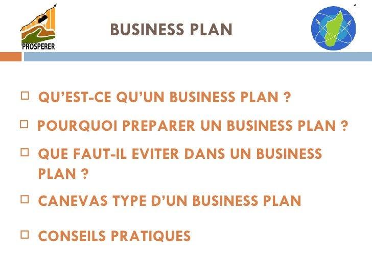 BUSINESS PLAN <ul><li>QU'EST-CE QU'UN BUSINESS PLAN ? </li></ul><ul><li>POURQUOI PREPARER UN BUSINESS PLAN ? </li></ul><ul...