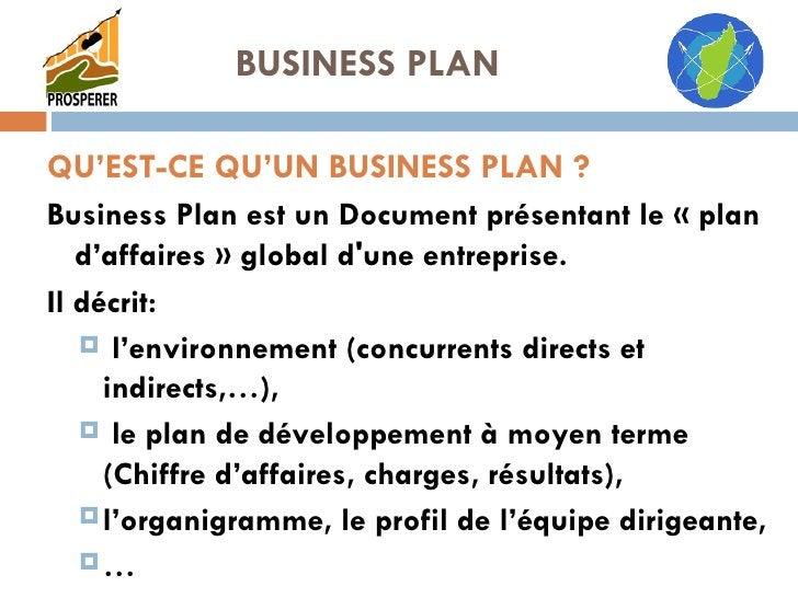 QU'EST-CE QU'UN BUSINESS PLAN ? <ul><li>Business Planest un Document présentant le « plan d'affaires » global d'une entre...