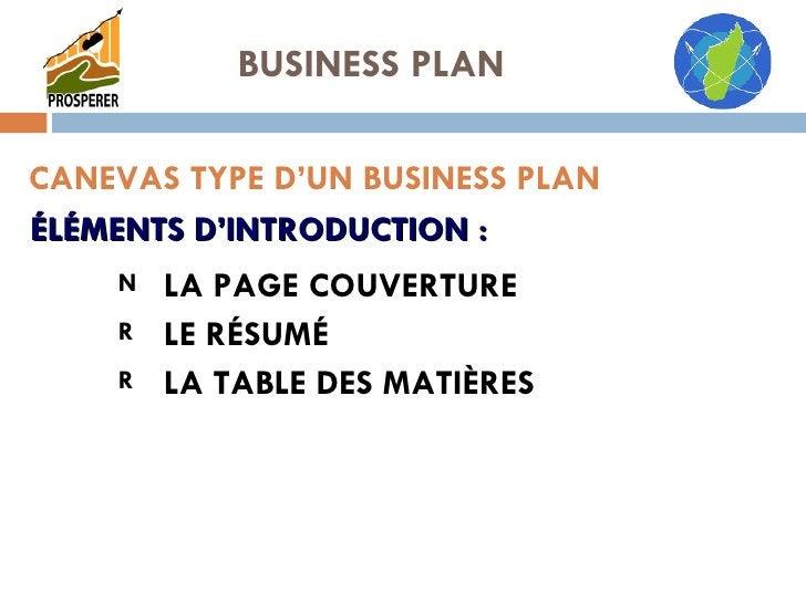 CANEVAS TYPE D'UN BUSINESS PLAN <ul><ul><ul><li>LA PAGE COUVERTURE  </li></ul></ul></ul><ul><ul><ul><li>LE RÉSUMÉ  </li></...