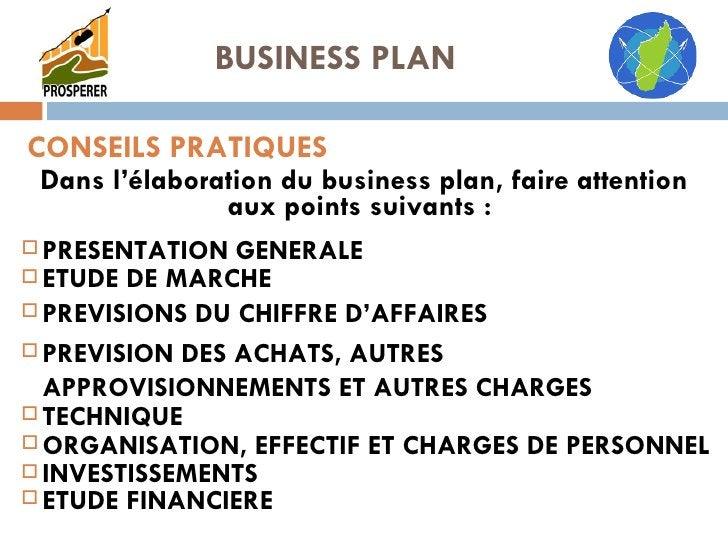 CONSEILS PRATIQUES <ul><li>Dans l'élaboration du business plan, faire attention aux points suivants :   </li></ul>BUSINESS...