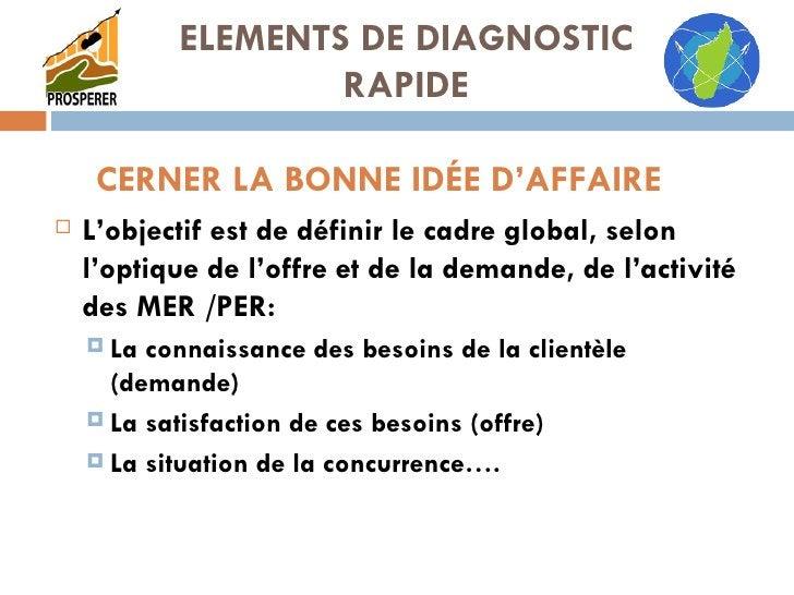 CERNER LA BONNE IDÉE D'AFFAIRE <ul><li>L'objectif est de définir le cadre global, selon l'optique de l'offre et de la dema...