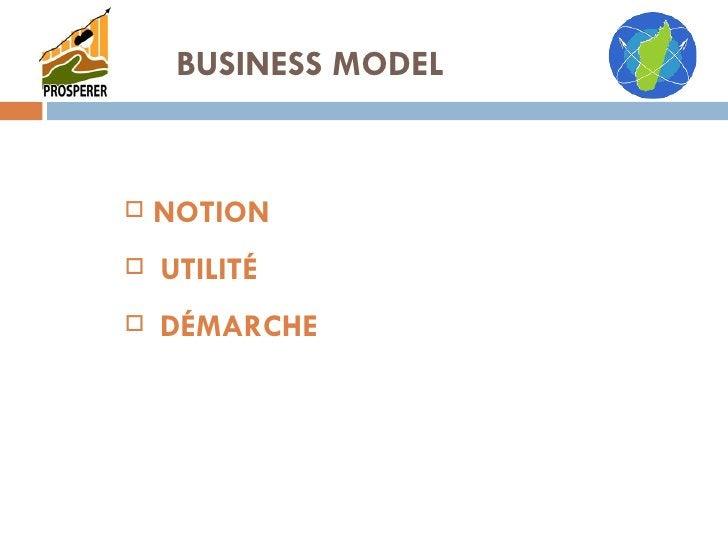 BUSINESS MODEL <ul><li>NOTION </li></ul><ul><li>UTILITÉ </li></ul><ul><li>DÉMARCHE </li></ul>