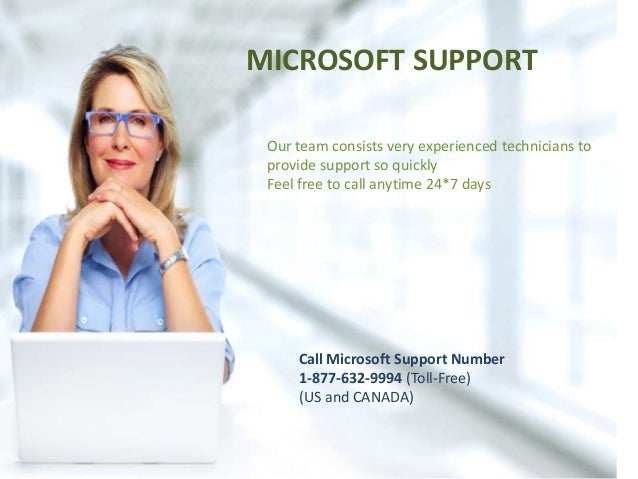 MICROSOFT SUPPORT Our team consists very experienced technicians to provide support so quickly Feel free to call anytime 2...