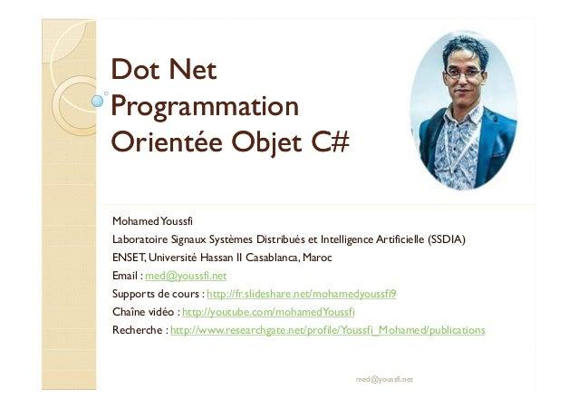 Dot NetDot Net ProgrammationProgrammation Orientée Objet COrientée Objet C## MohamedYoussfi Laboratoire Signaux Systèmes D...