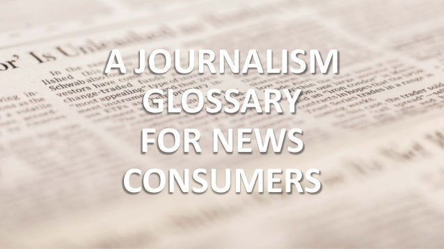 A JOURNALISM GLOSSARY FOR NEWS CONSUMERS