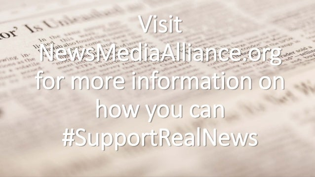 Visit NewsMediaAlliance.org for more information on how you can #SupportRealNews