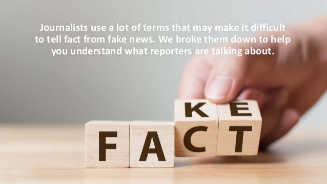 Journalists use a lot of terms that may make it difficult to tell fact from fake news. We broke them down to help you unde...