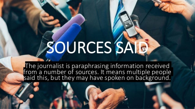 SOURCES SAID The journalist is paraphrasing information received from a number of sources. It means multiple people said t...