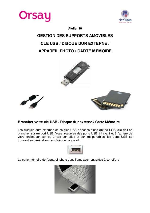 Atelier 10  GESTION DES SUPPORTS AMOVIBLES CLE USB / DISQUE DUR EXTERNE / APPAREIL PHOTO / CARTE MEMOIRE  Brancher votre c...