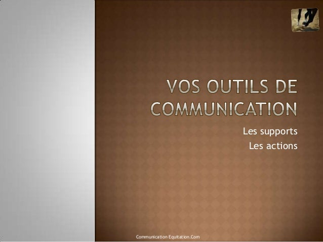 Les supports                                Les actionsCommunication Equitation.Com