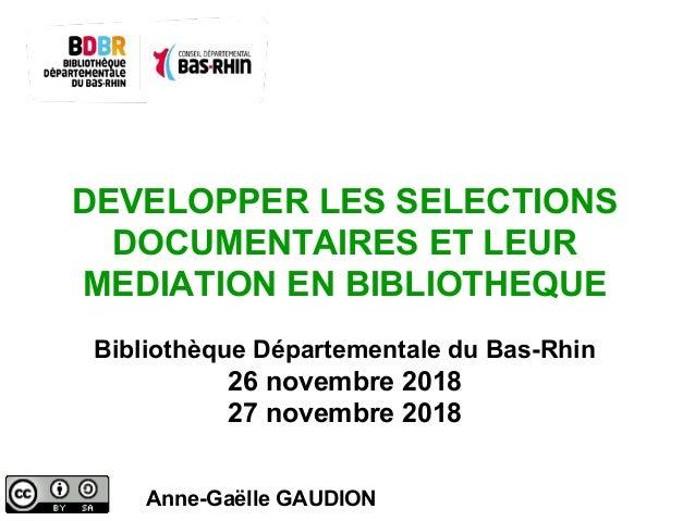 DEVELOPPER LES SELECTIONS DOCUMENTAIRES ET LEUR MEDIATION EN BIBLIOTHEQUE Bibliothèque Départementale du Bas-Rhin 26 novem...
