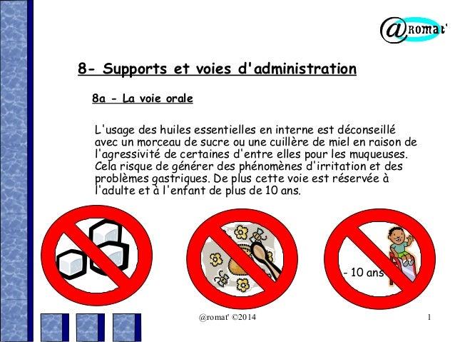 8- Supports et voies d'administration 8a - La voie orale L'usage des huiles essentielles en interne est déconseillé avec u...