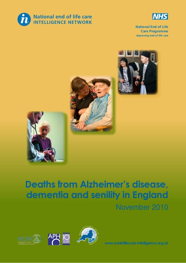 National End of Life Care Programme Improving end of life care  Deaths from Alzheimer's disease, dementia and senility in ...