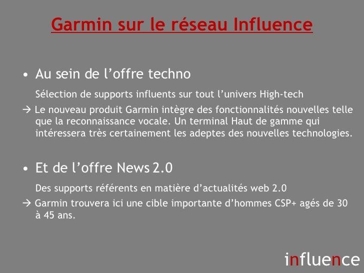 i n flue n ce Garmin sur le réseau Influence <ul><li>Au sein de l'offre techno  </li></ul><ul><li>Sélection de supports in...