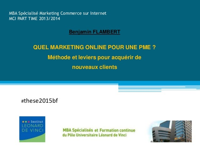 THESE PROFESSIONNELLE MBA Spécialisé Marketing Commerce sur Internet MCI PART TIME 2013/2014 QUEL MARKETING ONLINE POUR UN...
