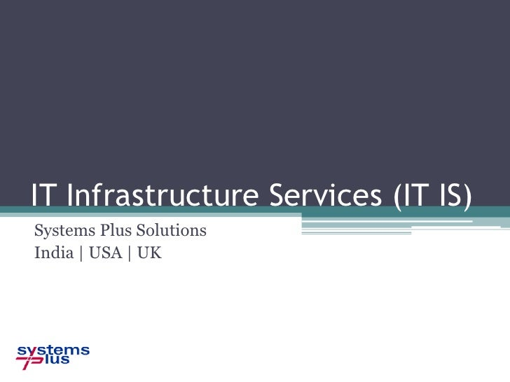 IT Infrastructure Services (IT IS)<br />Systems Plus Solutions<br />India | USA | UK<br />