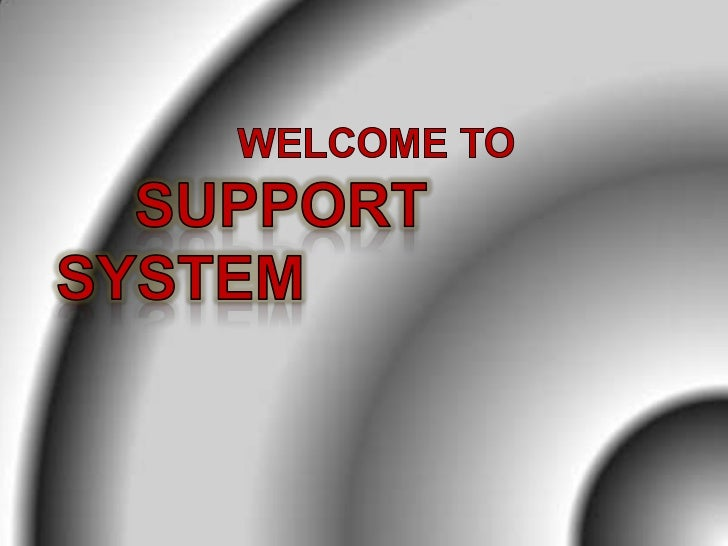 WELCOME TO<br />SUPPORT SYSTEM<br />