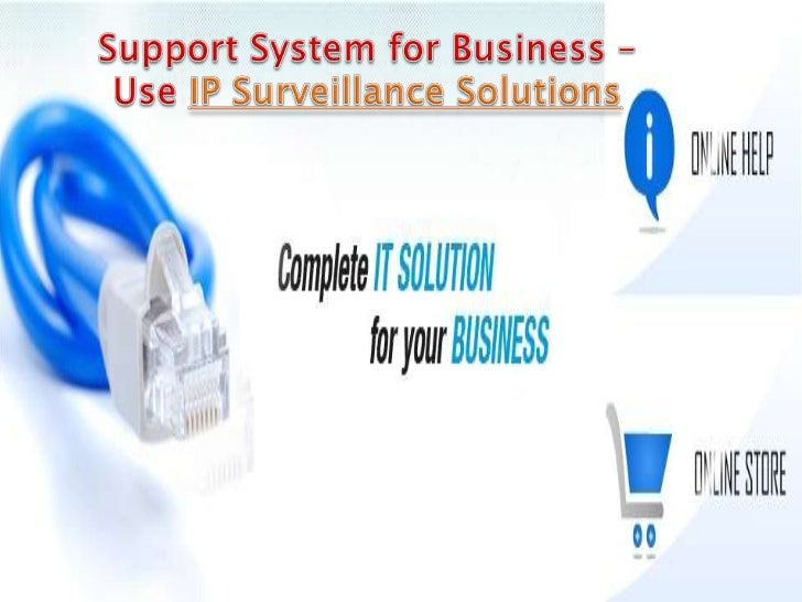 Support System for Business – Use IP Surveillance                   SolutionsA business survives through its customers. Wh...