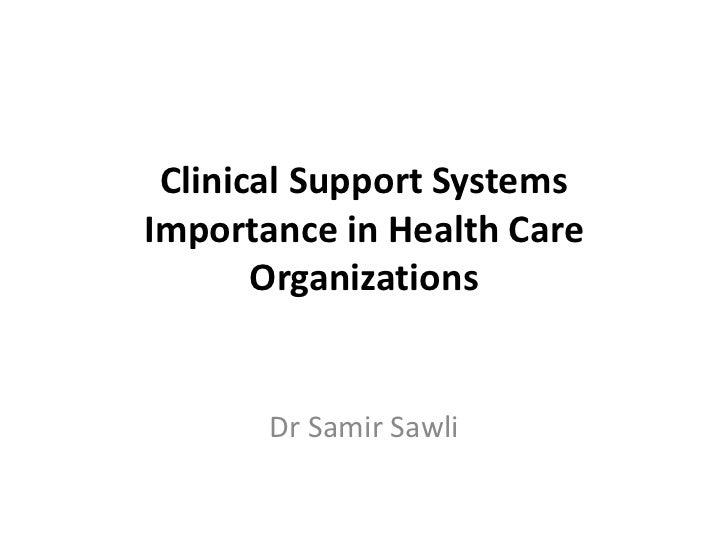 Clinical Support SystemsImportance in Health Care       Organizations       Dr Samir Sawli