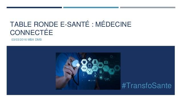 TABLE RONDE E-SANTÉ : MÉDECINE CONNECTÉE 03/03/2016 MBA DMB #TransfoSante