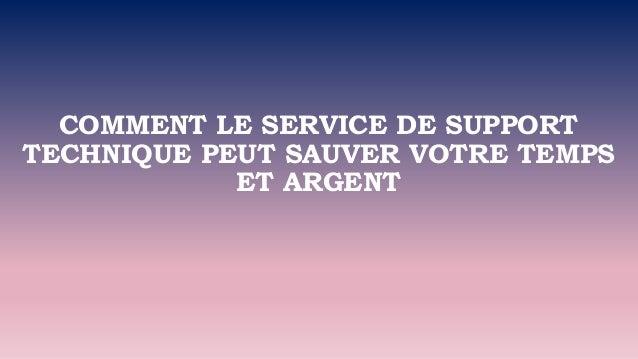 COMMENT LE SERVICE DE SUPPORT TECHNIQUE PEUT SAUVER VOTRE TEMPS ET ARGENT