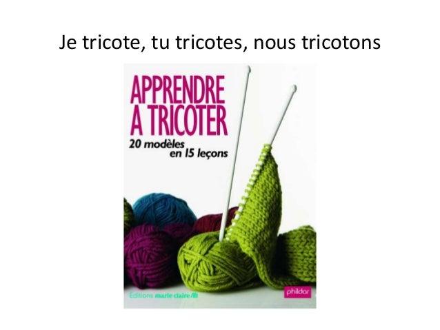 Je tricote, tu tricotes, nous tricotons
