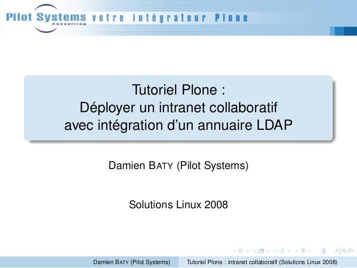 Tutoriel Plone :   Déployer un intranet collaboratif avec intégration d'un annuaire LDAP           Damien B ATY (Pilot Sys...